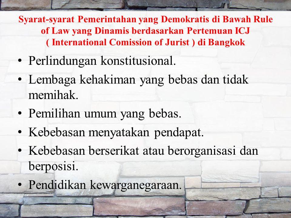 Syarat-syarat Pemerintahan yang Demokratis di Bawah Rule of Law yang Dinamis berdasarkan Pertemuan ICJ ( International Comission of Jurist ) di Bangkok Perlindungan konstitusional.