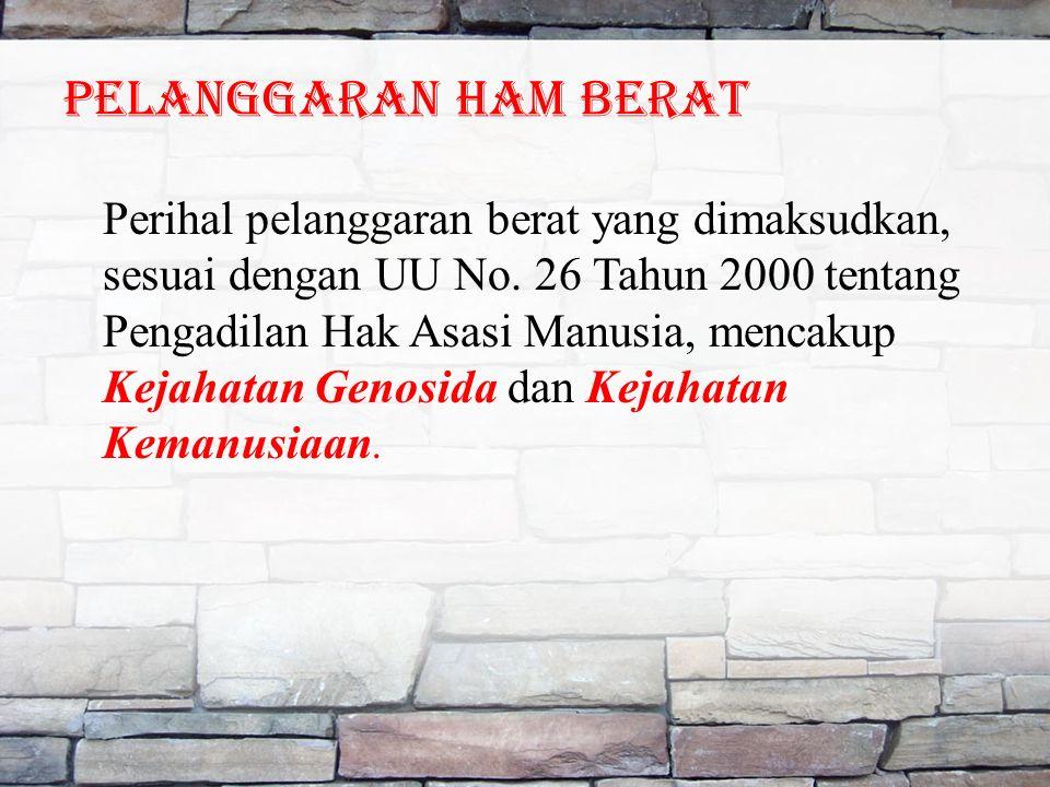 Pelanggaran ham berat Perihal pelanggaran berat yang dimaksudkan, sesuai dengan UU No.