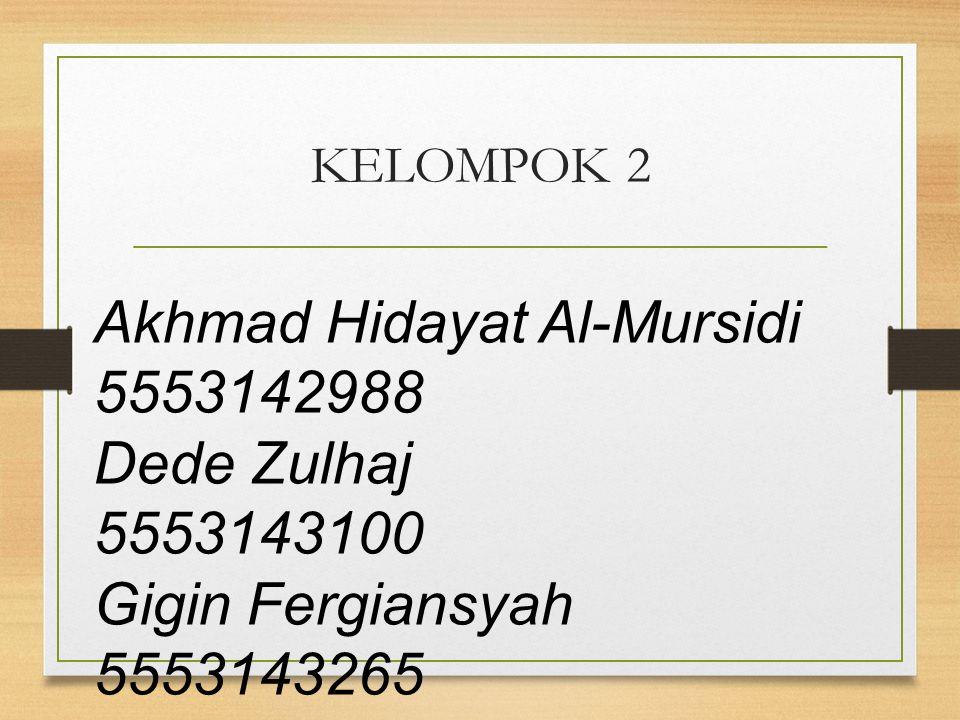 KELOMPOK 2 Akhmad Hidayat Al-Mursidi 5553142988 Dede Zulhaj 5553143100 Gigin Fergiansyah 5553143265