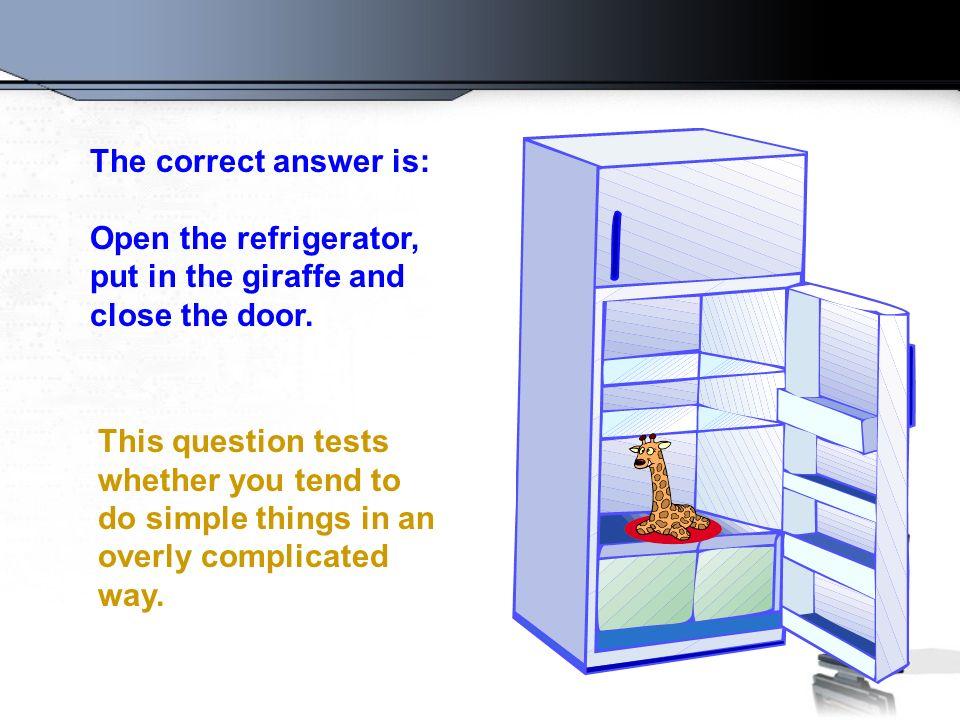 Question Number 1 How do you put a giraffe into a refrigerator