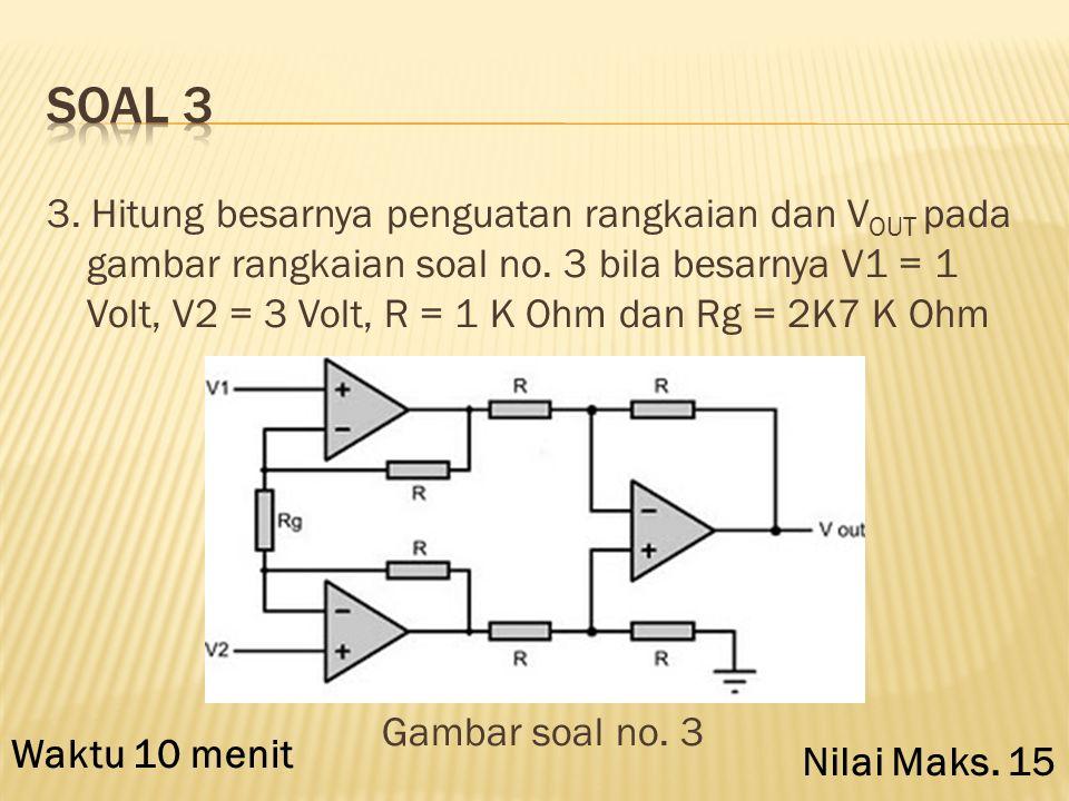 2. Jelaskan dan beri contoh apa yang dimaksud dengan tranduser: a. Pasif b. Aktif Waktu 5 menit Nilai Maks. 10