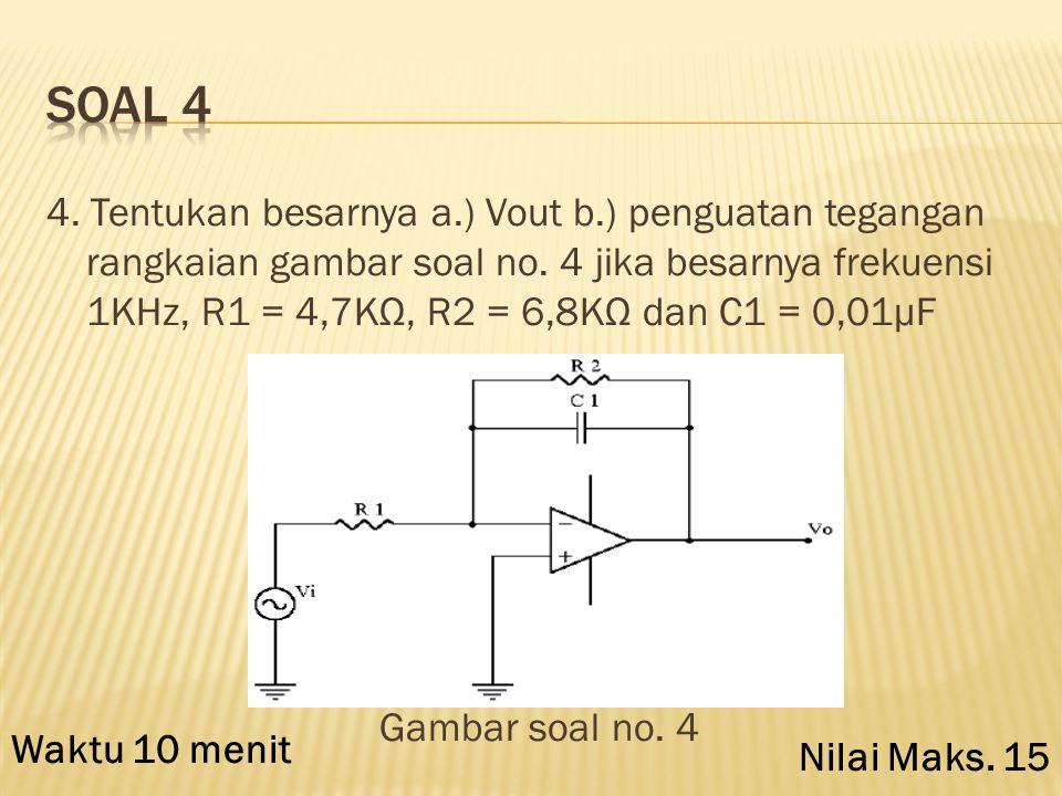 3. Hitung besarnya penguatan rangkaian dan V OUT pada gambar rangkaian soal no. 3 bila besarnya V1 = 1 Volt, V2 = 3 Volt, R = 1 K Ohm dan Rg = 2K7 K O