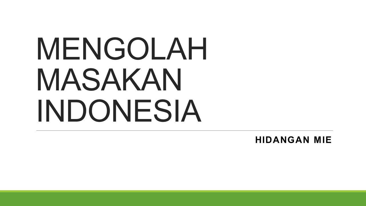 MENGOLAH MASAKAN INDONESIA HIDANGAN MIE