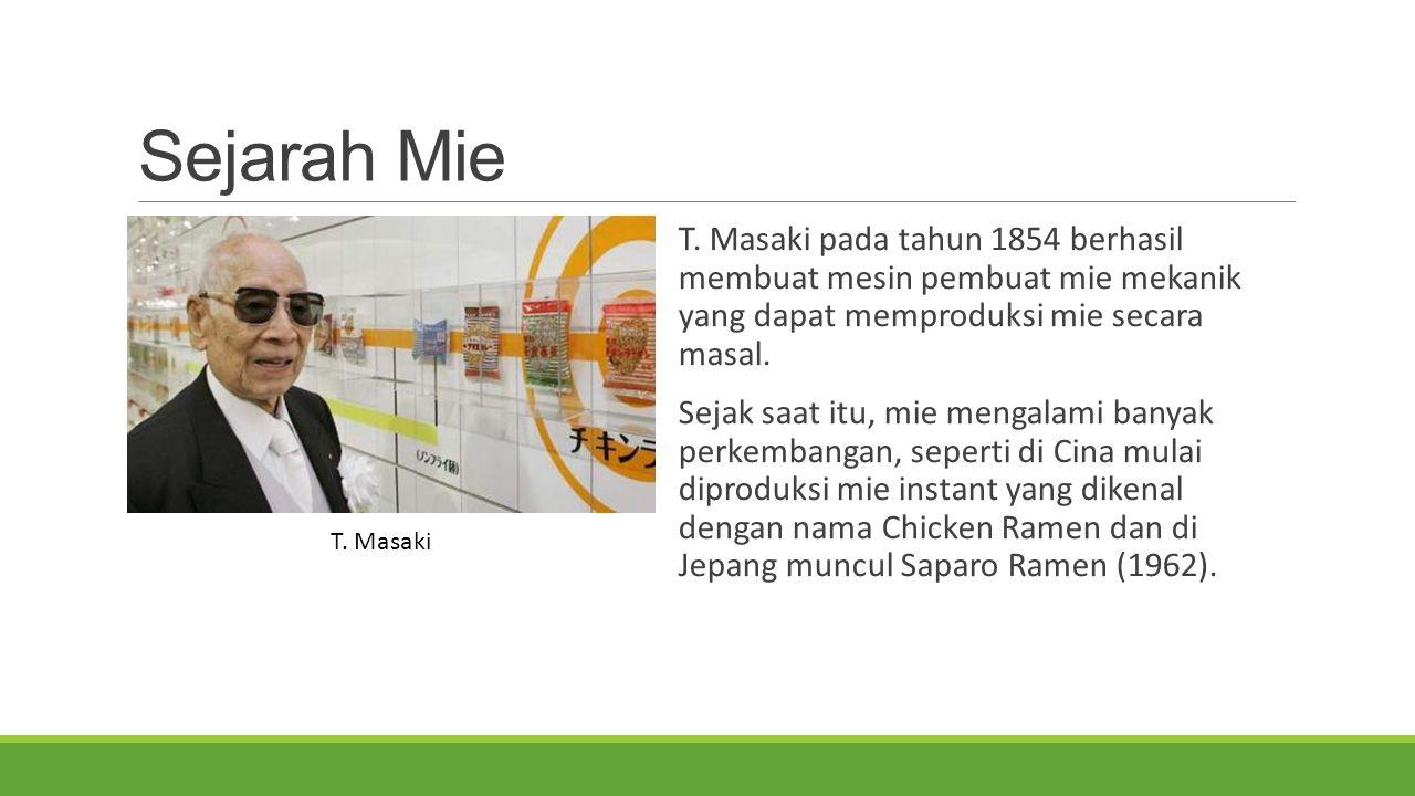 Sejarah Mie T. Masaki pada tahun 1854 berhasil membuat mesin pembuat mie mekanik yang dapat memproduksi mie secara masal. Sejak saat itu, mie mengalam