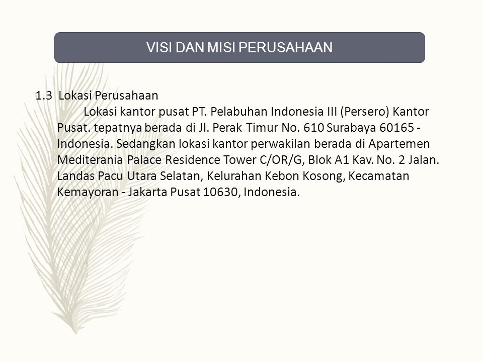 1.3 Lokasi Perusahaan Lokasi kantor pusat PT. Pelabuhan Indonesia III (Persero) Kantor Pusat.