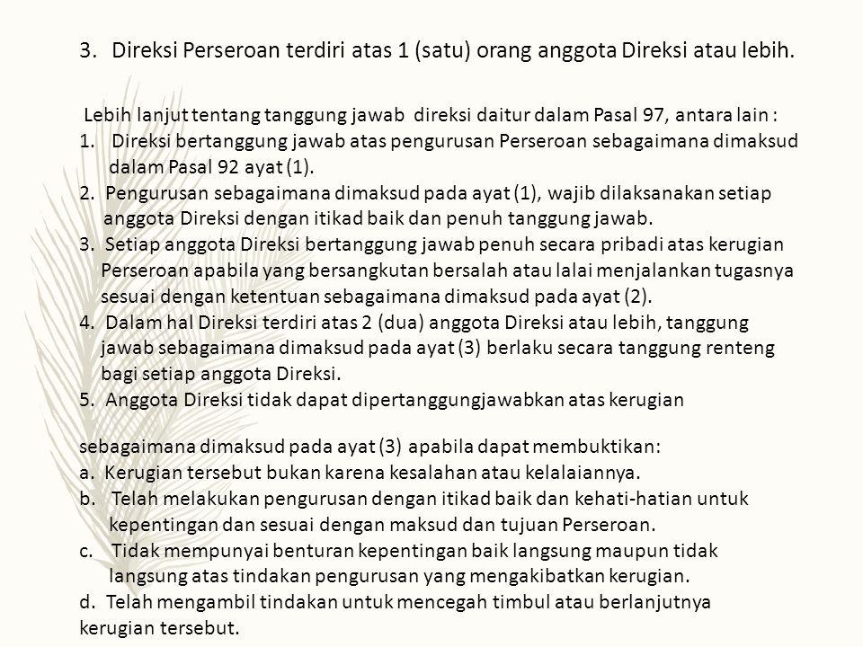 Lebih lanjut tentang tanggung jawab direksi daitur dalam Pasal 97, antara lain : 1.Direksi bertanggung jawab atas pengurusan Perseroan sebagaimana dimaksud dalam Pasal 92 ayat (1).