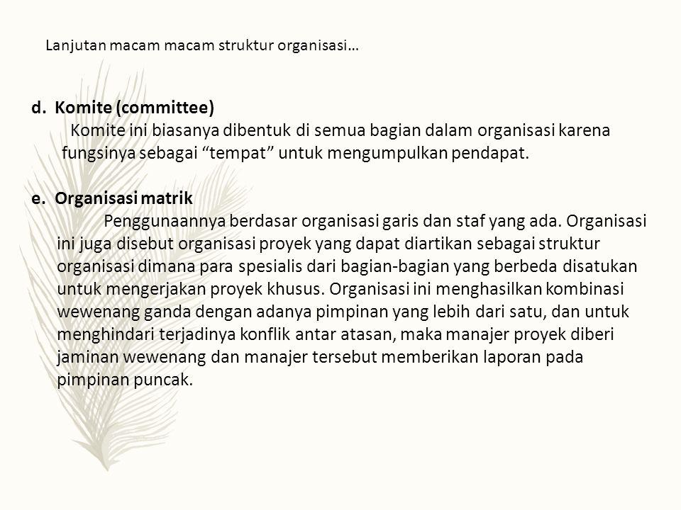 """d. Komite (committee) Komite ini biasanya dibentuk di semua bagian dalam organisasi karena fungsinya sebagai """"tempat"""" untuk mengumpulkan pendapat. e."""