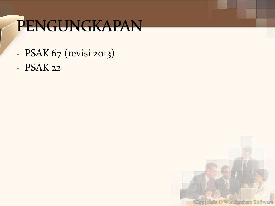 - PSAK 67 (revisi 2013) - PSAK 22