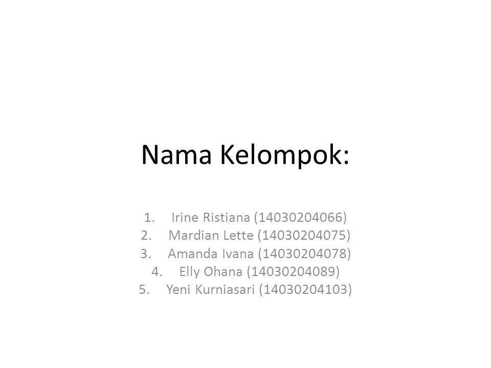 Nama Kelompok: 1.Irine Ristiana (14030204066) 2.Mardian Lette (14030204075) 3.Amanda Ivana (14030204078) 4.Elly Ohana (14030204089) 5.Yeni Kurniasari