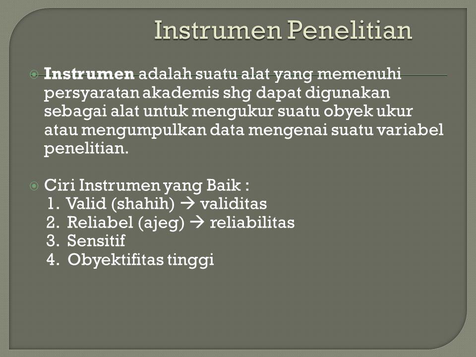  Instrumen adalah suatu alat yang memenuhi persyaratan akademis shg dapat digunakan sebagai alat untuk mengukur suatu obyek ukur atau mengumpulkan data mengenai suatu variabel penelitian.