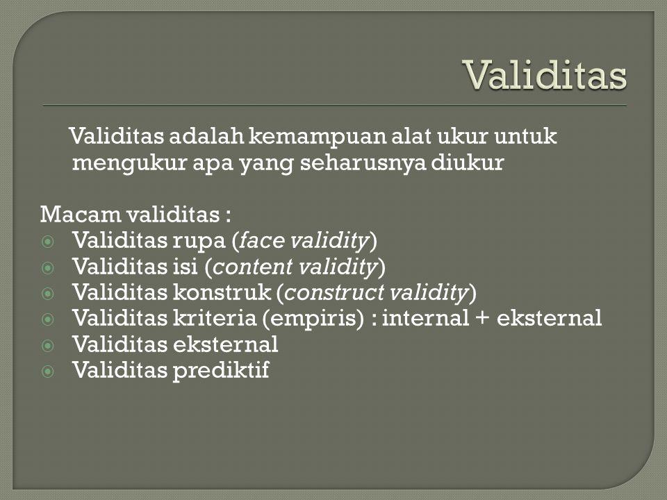 Validitas adalah kemampuan alat ukur untuk mengukur apa yang seharusnya diukur Macam validitas :  Validitas rupa (face validity)  Validitas isi (content validity)  Validitas konstruk (construct validity)  Validitas kriteria (empiris) : internal + eksternal  Validitas eksternal  Validitas prediktif