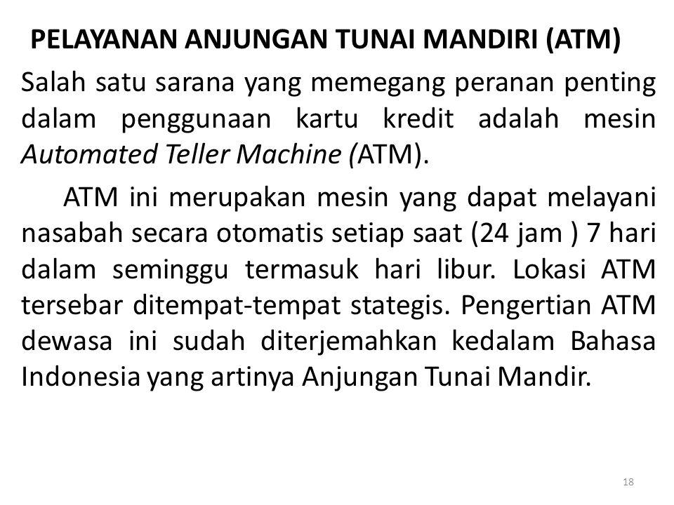 PELAYANAN ANJUNGAN TUNAI MANDIRI (ATM) Salah satu sarana yang memegang peranan penting dalam penggunaan kartu kredit adalah mesin Automated Teller Machine (ATM).