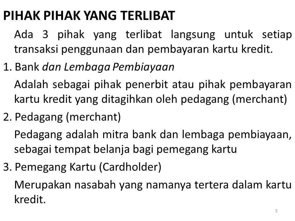 PIHAK PIHAK YANG TERLIBAT Ada 3 pihak yang terlibat langsung untuk setiap transaksi penggunaan dan pembayaran kartu kredit. 1.Bank dan Lembaga Pembiay
