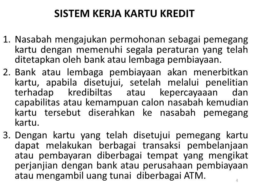 SISTEM KERJA KARTU KREDIT 1.Nasabah mengajukan permohonan sebagai pemegang kartu dengan memenuhi segala peraturan yang telah ditetapkan oleh bank atau lembaga pembiayaan.