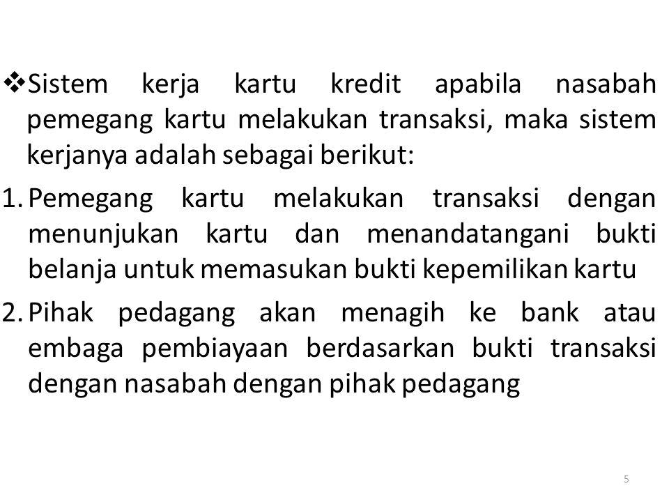3.Bank atau lembaga pembiayaan akan membayar kembali kepada pedagang sesuai dengan perjanjian yang telah mereka sepakati 4.Bank akan menagih kepada pemegang kartu berdasarkan transaksi sampai batas waktu yang telah ditentukan.