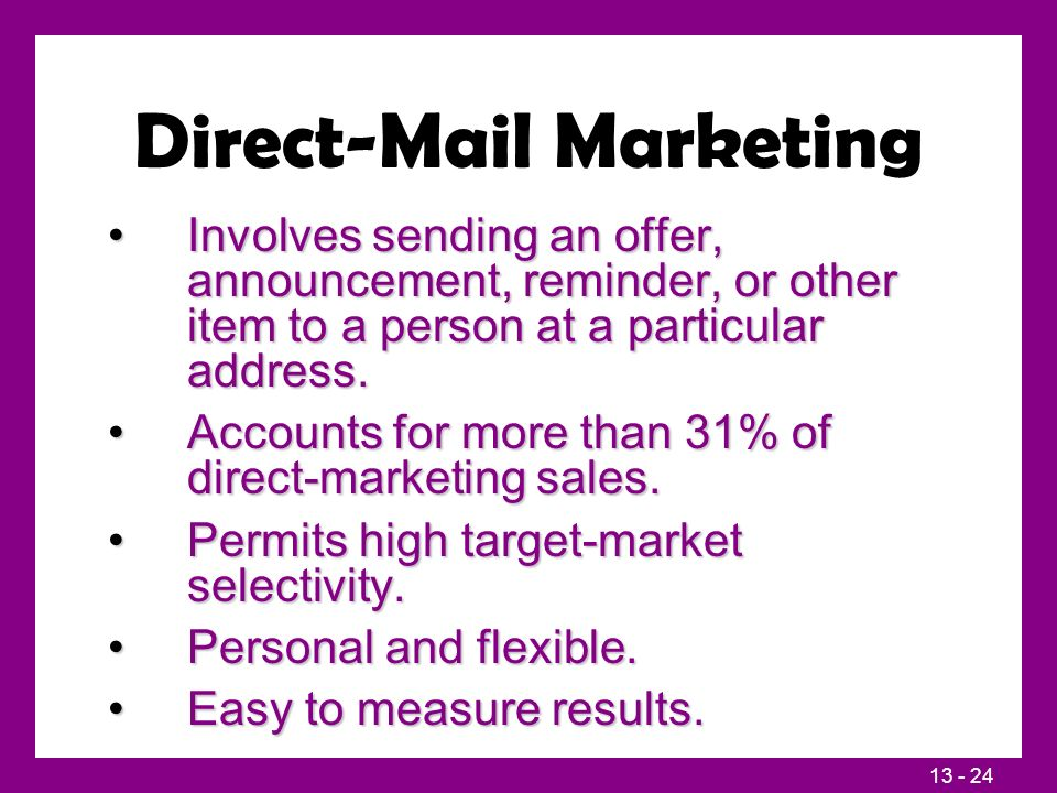 13 - 24 Direct-Mail Marketing Involves sending an offer, announcement, reminder, or other item to a person at a particular address.Involves sending an offer, announcement, reminder, or other item to a person at a particular address.