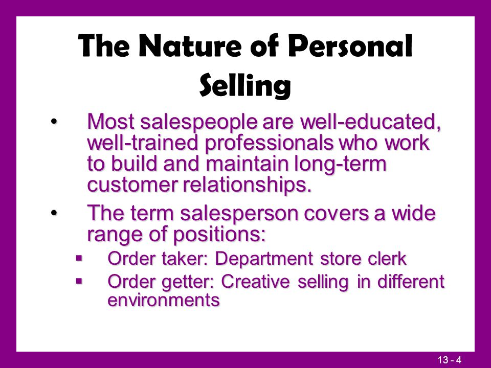 13 - 15 Supervising Salespeople Motivating SalespeopleMotivating Salespeople  Organizational climate  Sales quotas  Positive incentives:  Sales meetings  Sales contests  Recognition and honors  Cash awards, trips, profit sharing