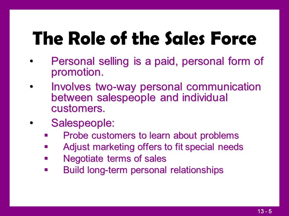 13 - 5 The Role of the Sales Force Personal selling is a paid, personal form of promotion.Personal selling is a paid, personal form of promotion. Invo