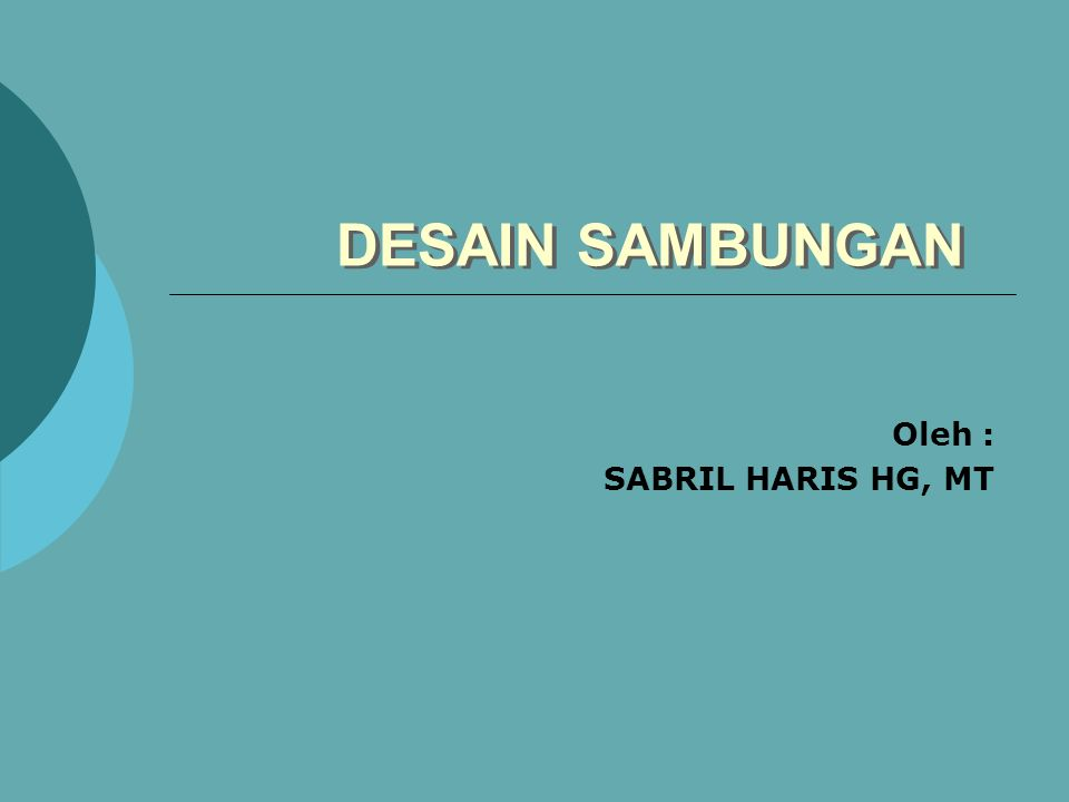 Oleh : SABRIL HARIS HG, MT DESAIN SAMBUNGAN