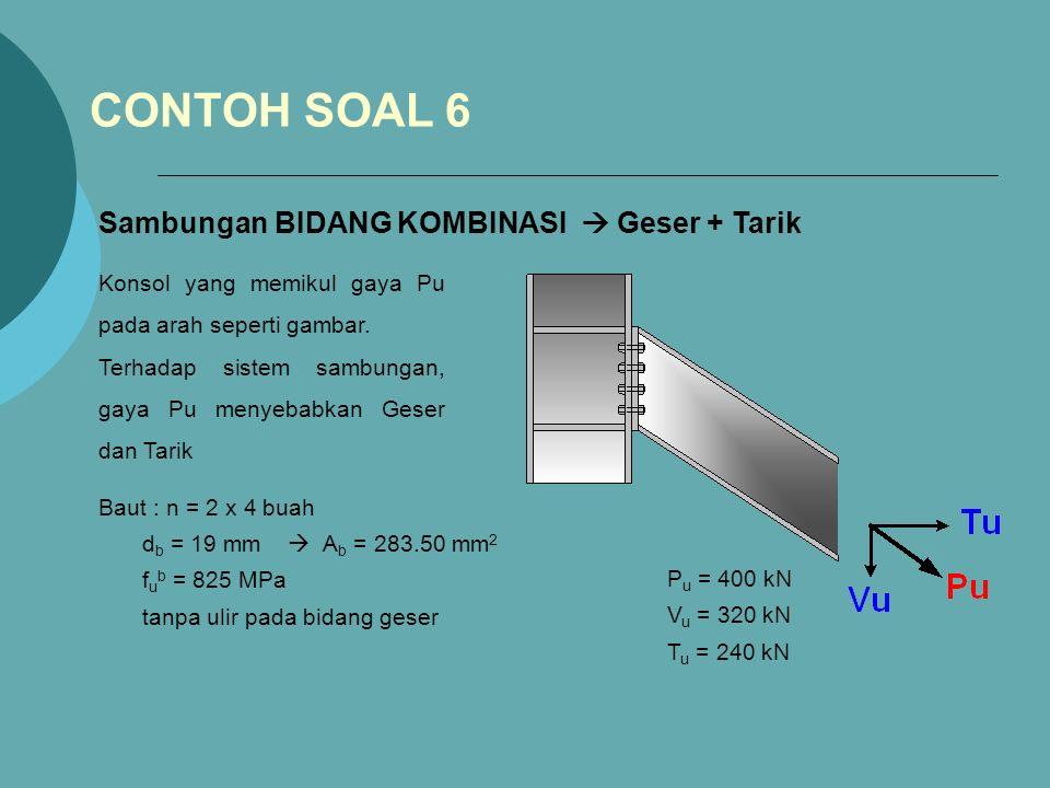 CONTOH SOAL 6 Sambungan BIDANG KOMBINASI  Geser + Tarik Konsol yang memikul gaya Pu pada arah seperti gambar.