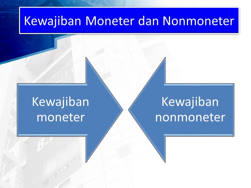 Kewajiban Moneter dan Nonmoneter Kewajiban moneter Kewajiban nonmoneter