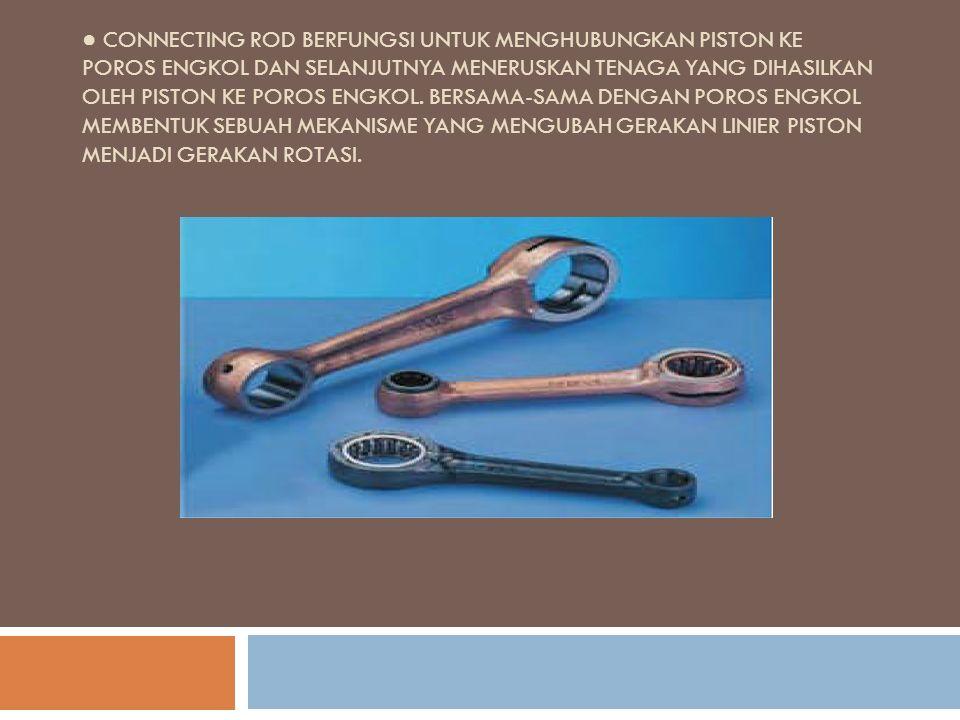 Material Connecting Rod Connecting rod terbuat dari baja.