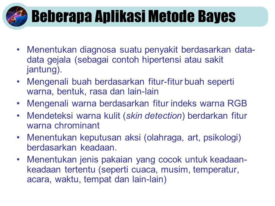Beberapa Aplikasi Metode Bayes Menentukan diagnosa suatu penyakit berdasarkan data- data gejala (sebagai contoh hipertensi atau sakit jantung).