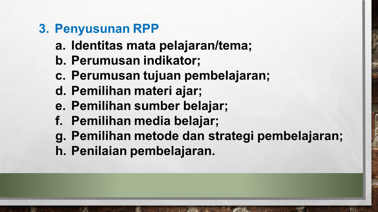 3.Penyusunan RPP a.Identitas mata pelajaran/tema; b.Perumusan indikator; c.Perumusan tujuan pembelajaran; d.Pemilihan materi ajar; e.Pemilihan sumber