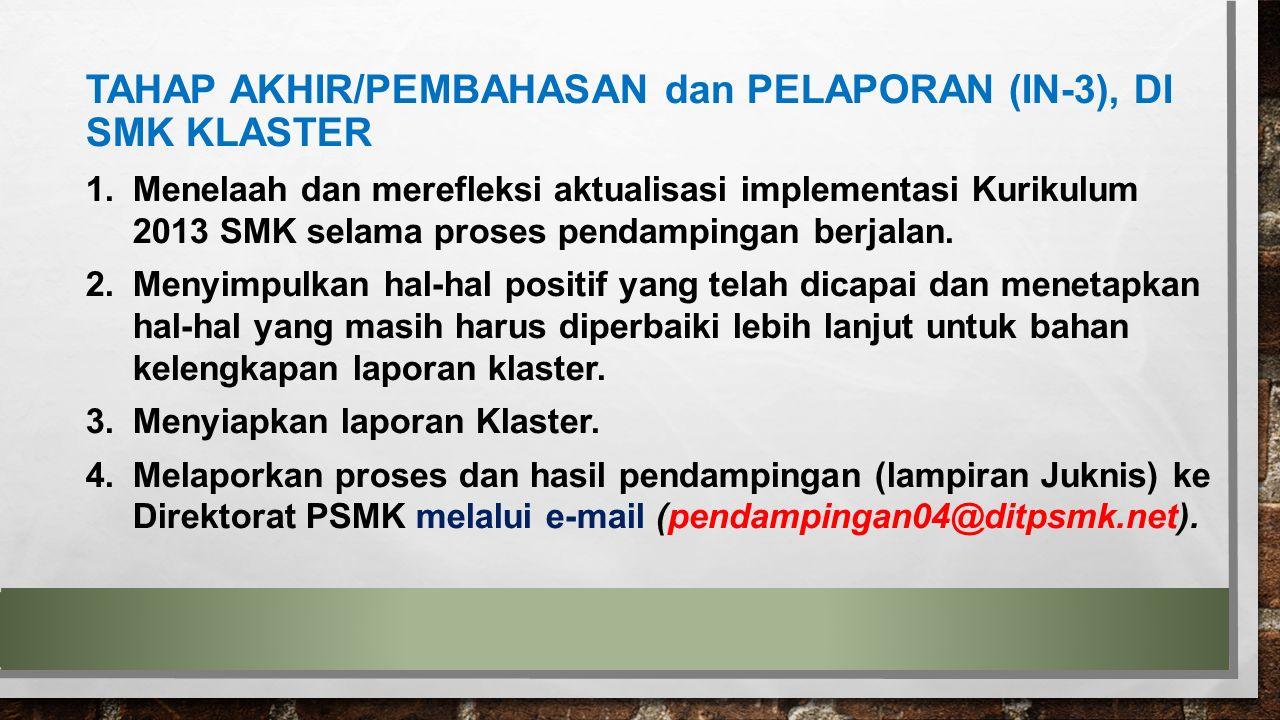 TAHAP AKHIR/PEMBAHASAN dan PELAPORAN (IN-3), DI SMK KLASTER 1.Menelaah dan merefleksi aktualisasi implementasi Kurikulum 2013 SMK selama proses pendam