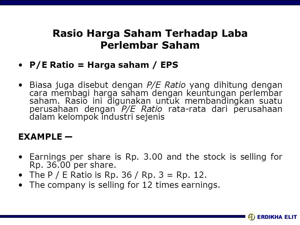 ERDIKHA ELIT Rasio Harga Saham Terhadap Laba Perlembar Saham P/E Ratio = Harga saham / EPS Biasa juga disebut dengan P/E Ratio yang dihitung dengan ca