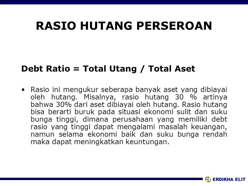 ERDIKHA ELIT RASIO HUTANG PERSEROAN Debt Ratio = Total Utang / Total Aset Rasio ini mengukur seberapa banyak aset yang dibiayai oleh hutang. Misalnya,
