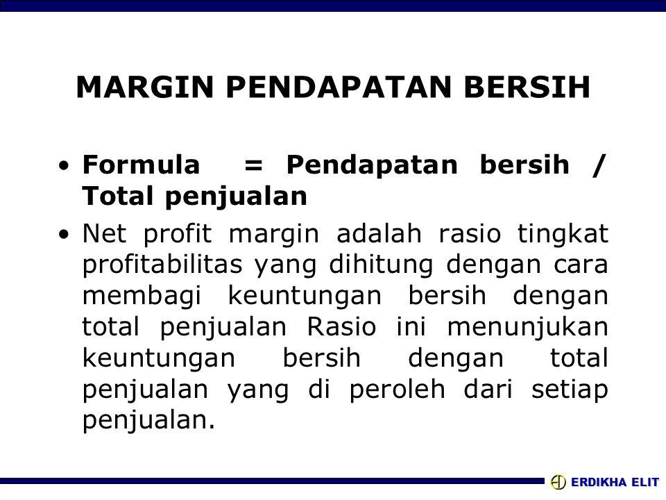 ERDIKHA ELIT MARGIN PENDAPATAN BERSIH Formula = Pendapatan bersih / Total penjualan Net profit margin adalah rasio tingkat profitabilitas yang dihitun
