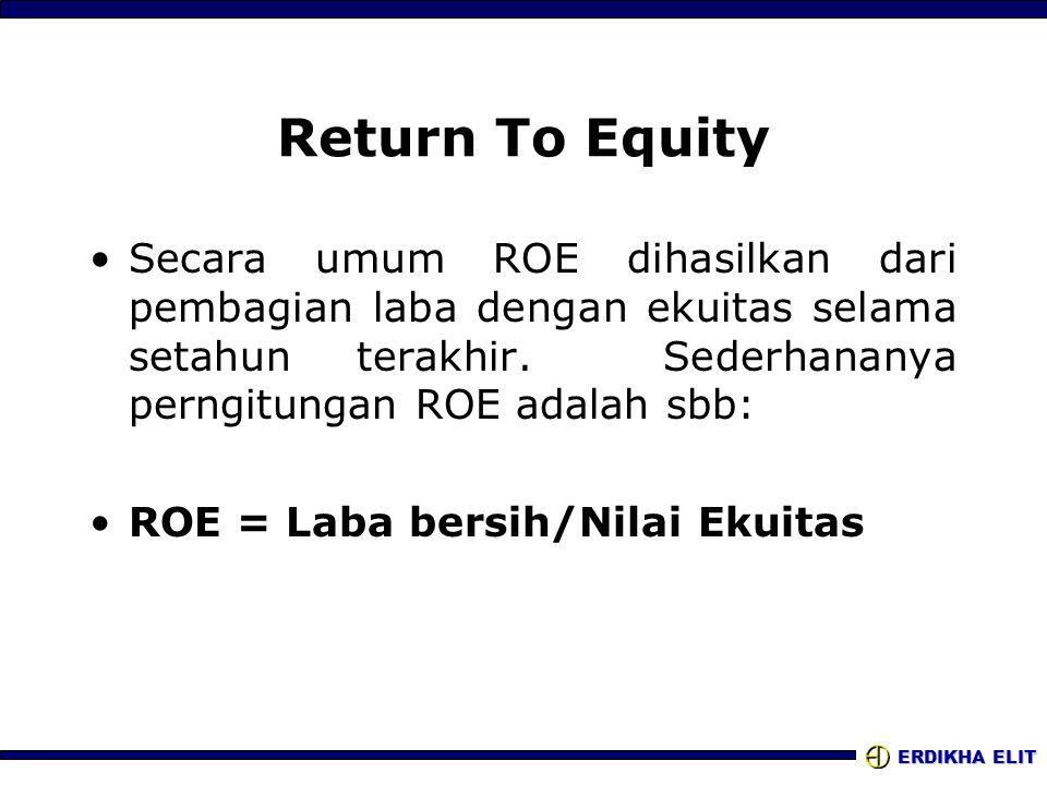 ERDIKHA ELIT Return To Equity Secara umum ROE dihasilkan dari pembagian laba dengan ekuitas selama setahun terakhir. Sederhananya perngitungan ROE ada
