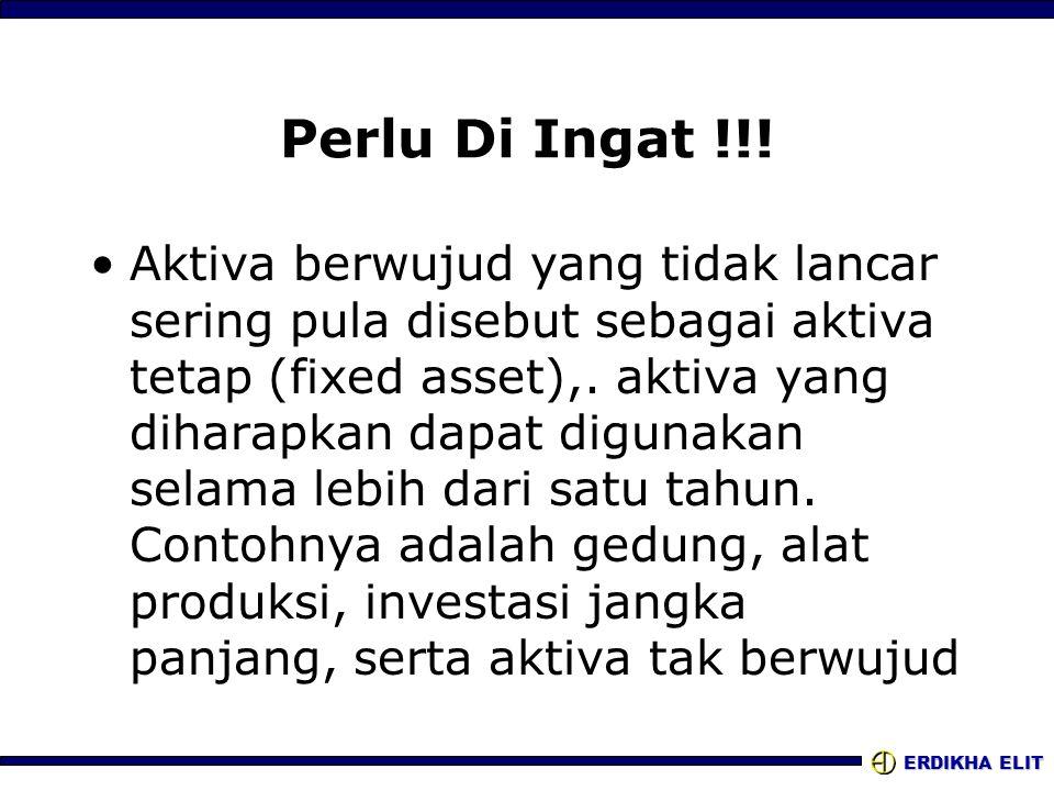 ERDIKHA ELIT Perlu Di Ingat !!! Aktiva berwujud yang tidak lancar sering pula disebut sebagai aktiva tetap (fixed asset),. aktiva yang diharapkan dapa