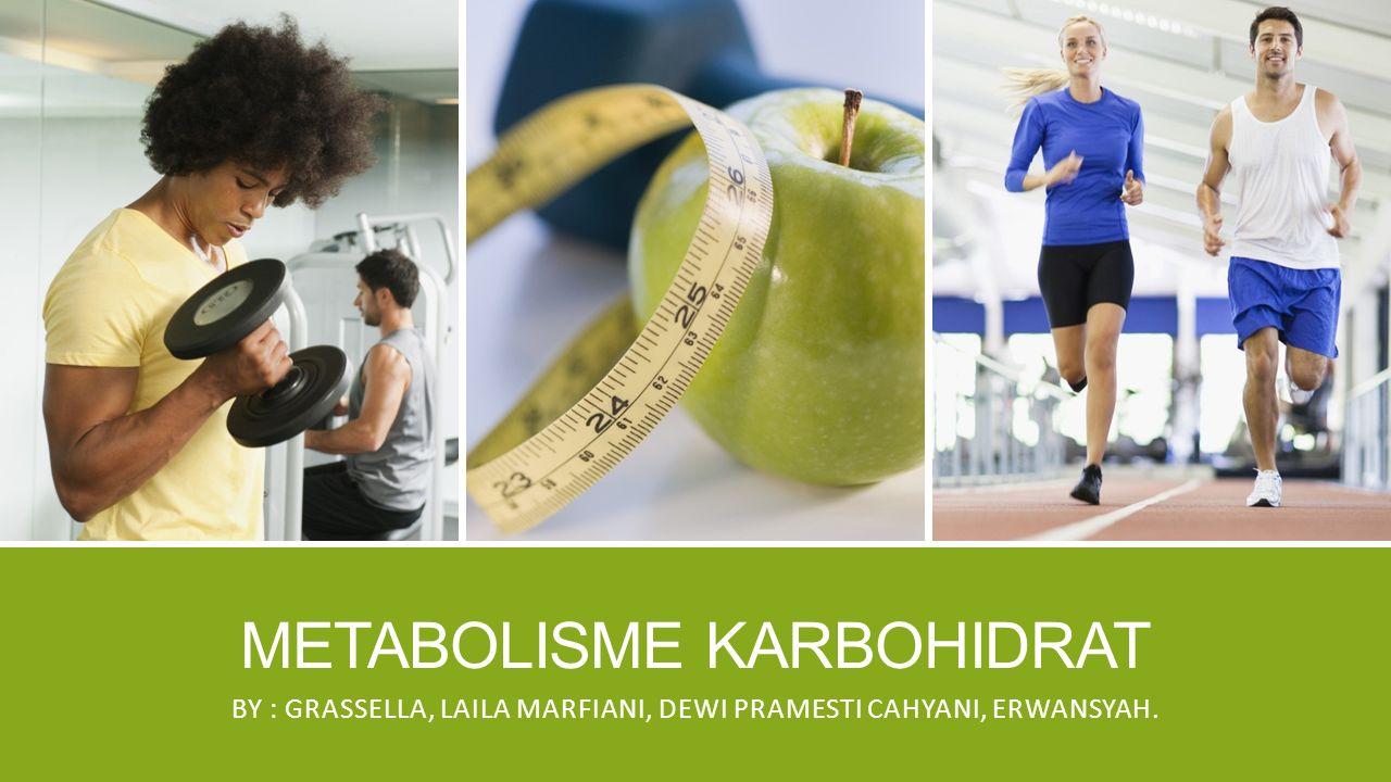 METABOLISME KARBOHIDRAT BY : GRASSELLA, LAILA MARFIANI, DEWI PRAMESTI CAHYANI, ERWANSYAH.