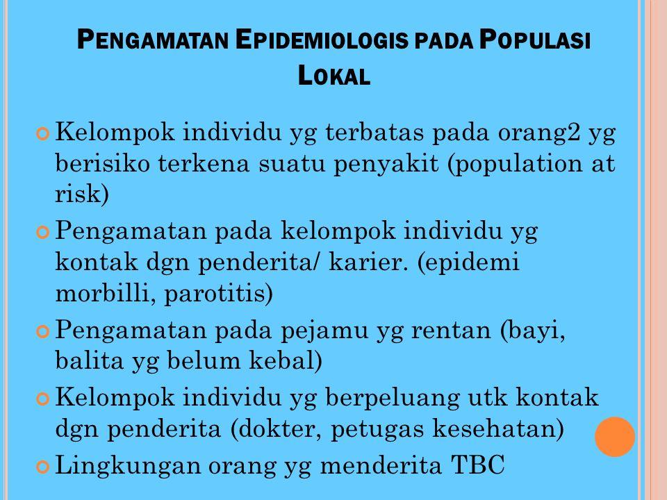 P ENGAMATAN E PIDEMIOLOGIS PADA I NDIVIDU Pengamatan dilakukan pada individu yg terinfeksi dan berpotensi untuk menularkan penyakit. (penderita, karie