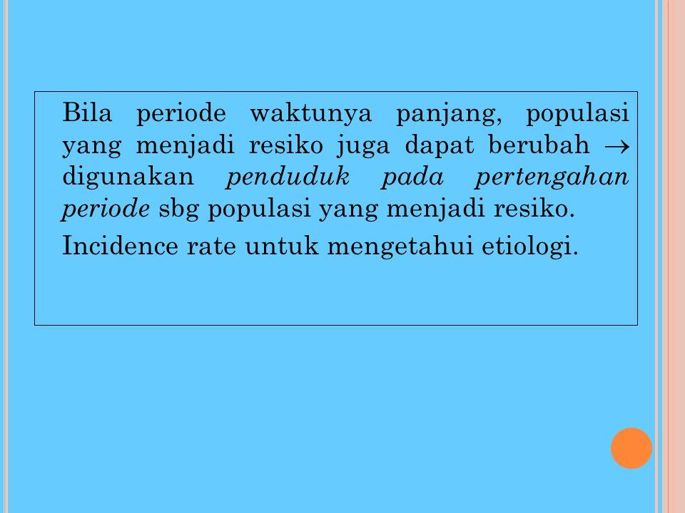 A TTACK RATE : ADALAH I NCIDENCE RATE PADA EPIDEMI Attack rate = Jumlah kasus selama epidemik Populasi yg menjadi resiko