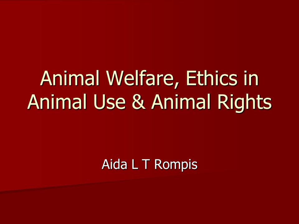 Animal Welfare, Ethics in Animal Use & Animal Rights Aida L T Rompis