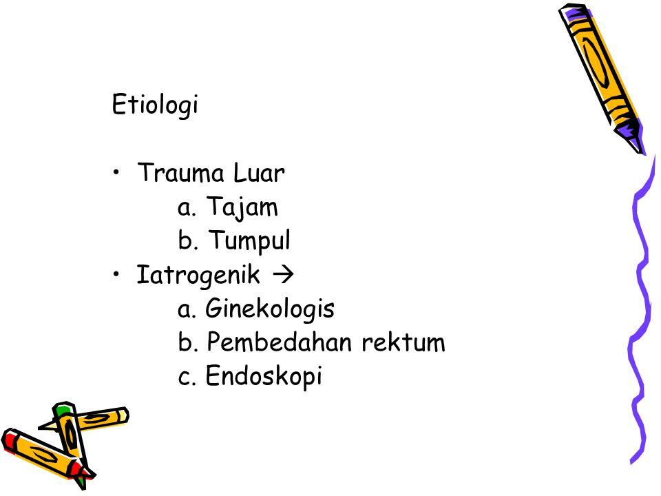 Etiologi Trauma Luar a. Tajam b. Tumpul Iatrogenik  a. Ginekologis b. Pembedahan rektum c. Endoskopi