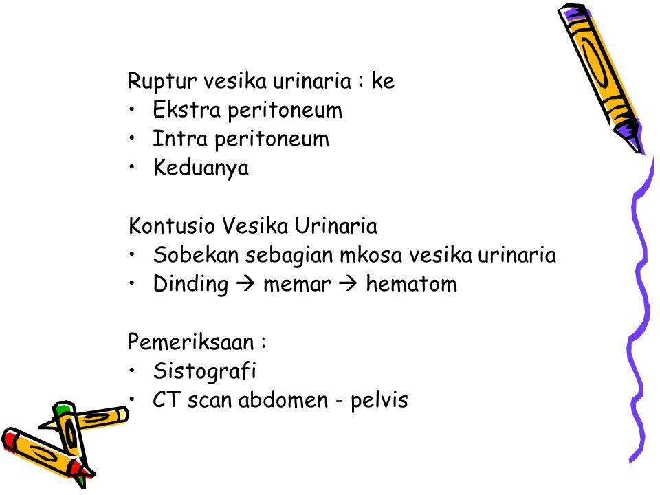 Ruptur vesika urinaria : ke Ekstra peritoneum Intra peritoneum Keduanya Kontusio Vesika Urinaria Sobekan sebagian mkosa vesika urinaria Dinding  mema