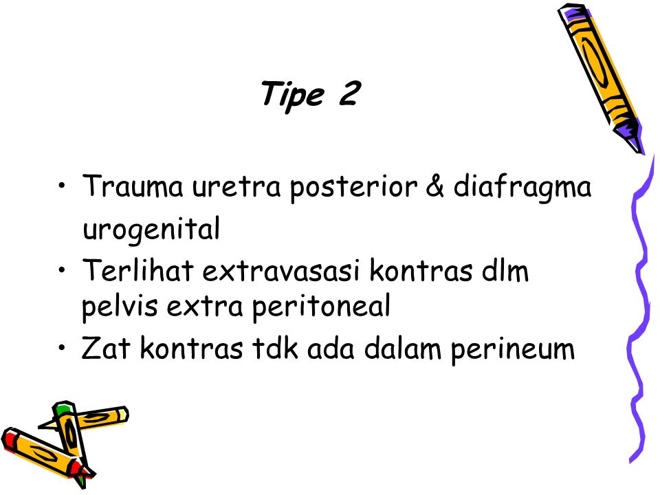 Tipe 2 Trauma uretra posterior & diafragma urogenital Terlihat extravasasi kontras dlm pelvis extra peritoneal Zat kontras tdk ada dalam perineum