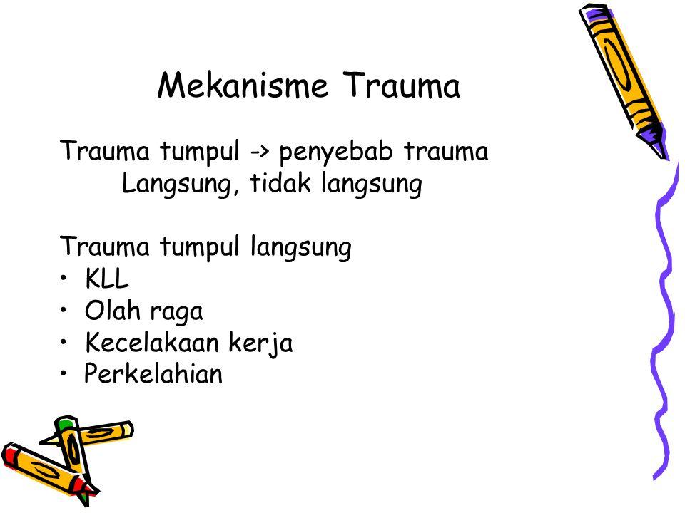 Mekanisme Trauma Trauma tumpul -> penyebab trauma Langsung, tidak langsung Trauma tumpul langsung KLL Olah raga Kecelakaan kerja Perkelahian