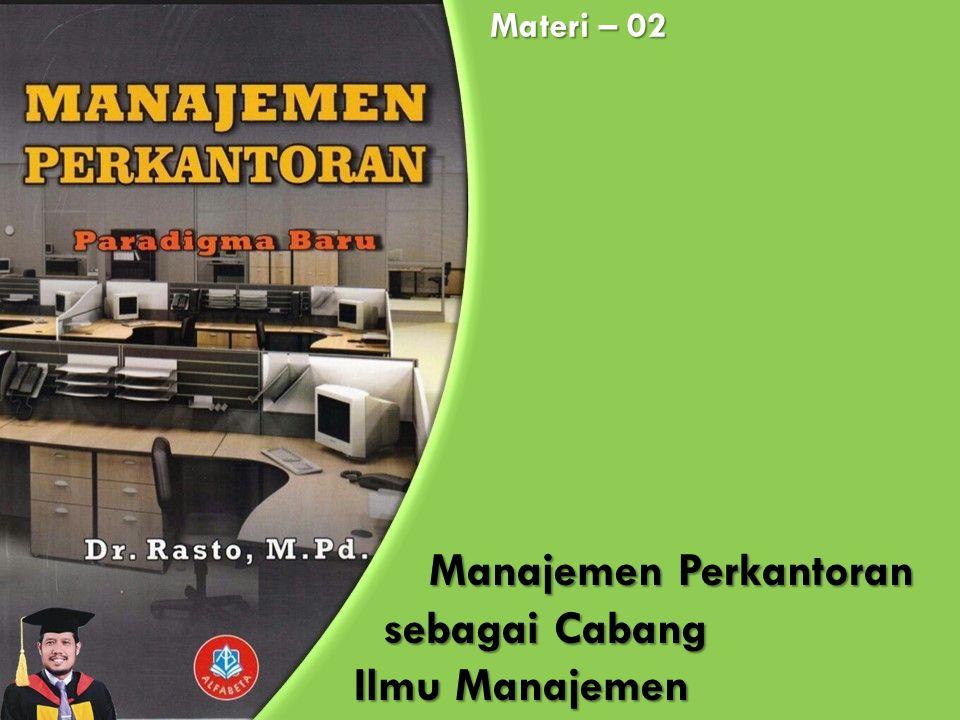 Manajemen Perkantoran sebagai Cabang Ilmu Manajemen Materi – 02