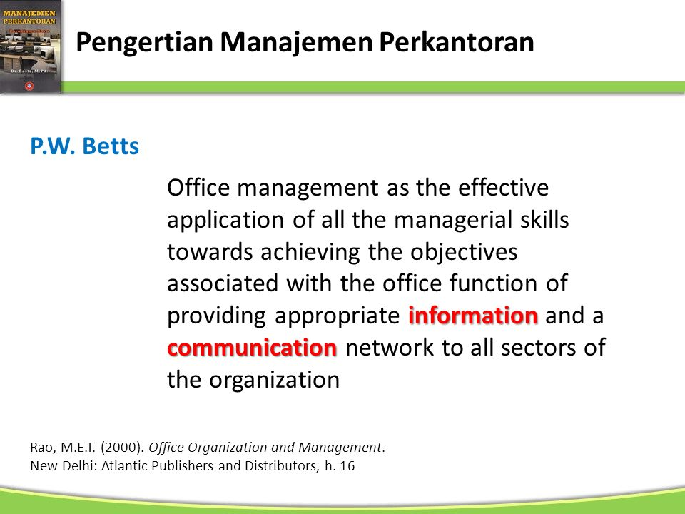 Pengertian Manajemen Perkantoran P.W. Betts information communication Office management as the effective application of all the managerial skills towa