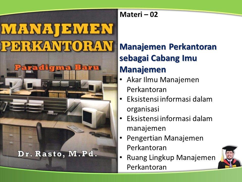 Manajemen Perkantoran sebagai Cabang Imu Manajemen Akar Ilmu Manajemen Perkantoran Eksistensi informasi dalam organisasi Eksistensi informasi dalam ma