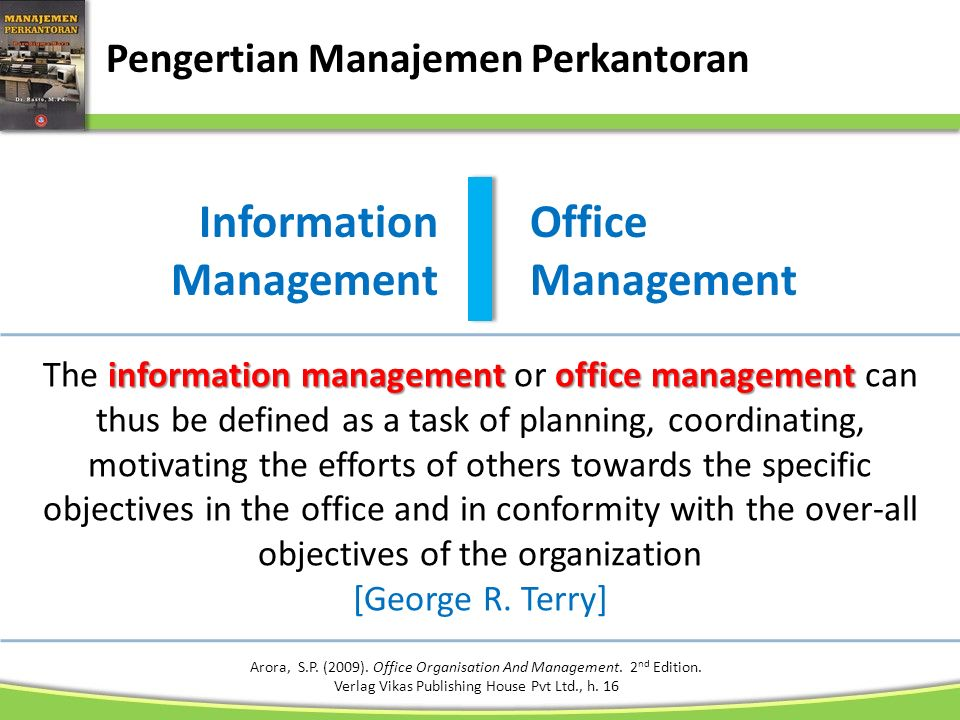 Pengertian Manajemen Perkantoran Arora, S.P. (2009). Office Organisation And Management. 2 nd Edition. Verlag Vikas Publishing House Pvt Ltd., h. 16 i