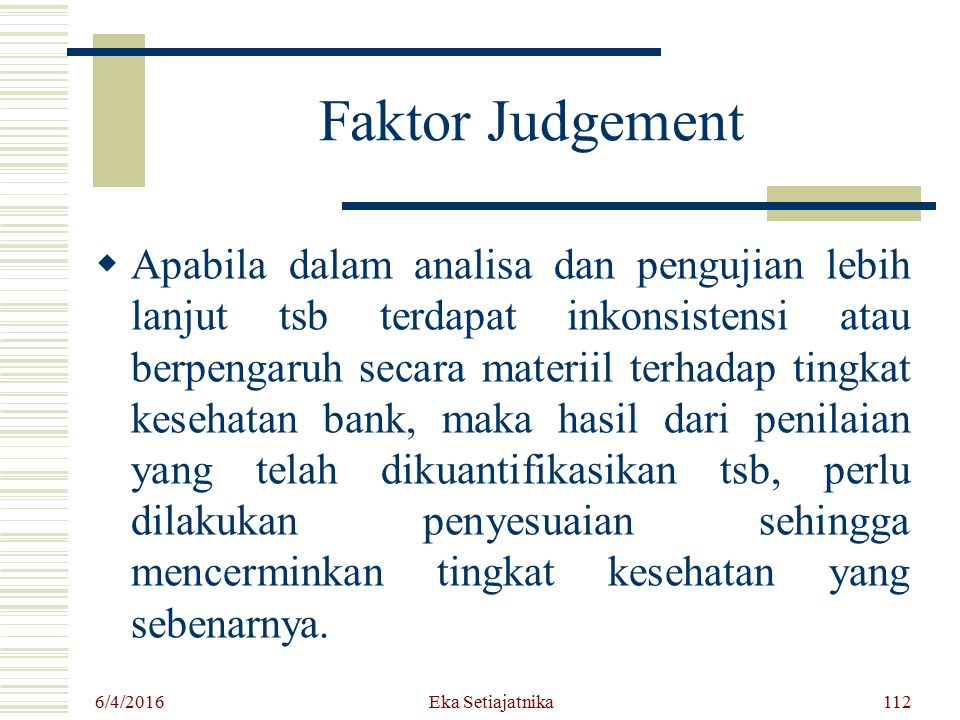 Faktor Judgement  Apabila dalam analisa dan pengujian lebih lanjut tsb terdapat inkonsistensi atau berpengaruh secara materiil terhadap tingkat keseh