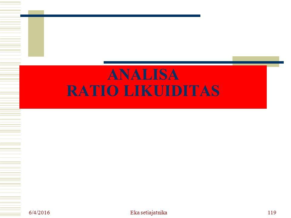 ANALISA RATIO LIKUIDITAS 6/4/2016 Eka setiajatnika119