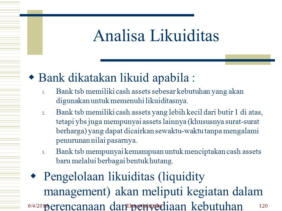 Analisa Likuiditas  Bank dikatakan likuid apabila : 1. Bank tsb memiliki cash assets sebesar kebutuhan yang akan digunakan untuk memenuhi likuiditasn