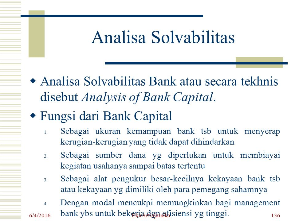 Analisa Solvabilitas  Analisa Solvabilitas Bank atau secara tekhnis disebut Analysis of Bank Capital.  Fungsi dari Bank Capital 1. Sebagai ukuran ke